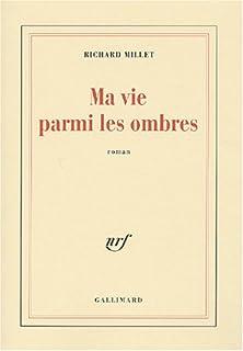 Ma vie parmi les ombres : roman, Millet, Richard