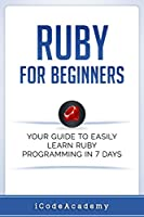 Ruby For Beginners: Your Guide To Easily Learn Ruby Programming in 7 days Front Cover