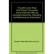 Troy Bilt Junior Roto Tiller Power Composter Owner/Operator Manual Complete  Assembly, Operating And Maintenance Instructions. 1986. By Garden Way ...