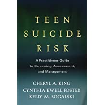 Teen Suicide Risk: A Practitioner Guide to Screening, Assessment, and Management (Guilford Child and Adolescent Practitioner Series)