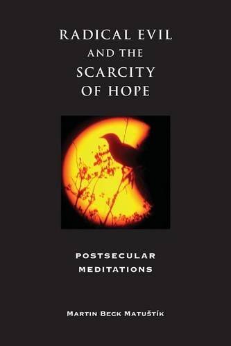Radical Evil and the Scarcity of Hope: Postsecular Meditations (Indiana Series in the Philosophy of Religion)