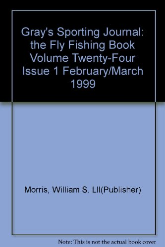 Gray's Sporting Journal: the Fly Fishing Book Volume Twenty-Four Issue 1 February/March 1999