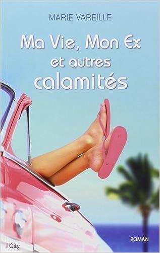 Amazon.fr - Ma vie, mon ex et autres calamités - Vareille, Marie ...