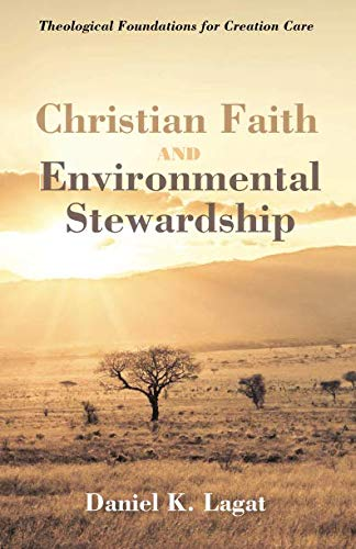 - Christian Faith and Environmental Stewardship: Theological Foundations for Creation Care