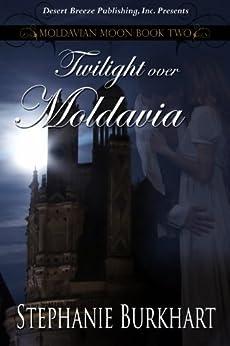 Twilight Over Moldavia (Moldavian Moon Book 2) by [Burkhart, Stephanie]