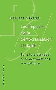 Les impasses de la démocratisation scolaire : Sur une prétendue crise des vocations scientifiques par Bernard Convert