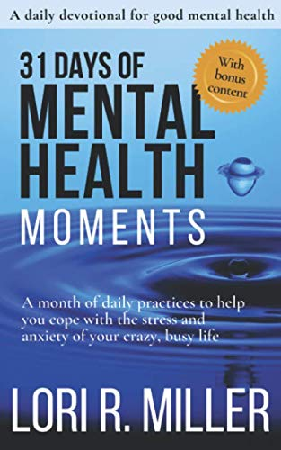31 Days of Mental Health Moments: A month of daily practices to help you cope with the stress and anxiety of your crazy, busy life