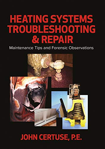 - Heating Systems Troubleshooting & Repair: Maintenance Tips and Forensic Observations