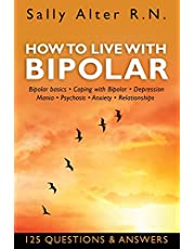HOW TO LIVE WITH BIPOLAR: Bipolar Basics • Coping with Bipolar • Depression • Mania • Psychosis • Anxiety • Relationships