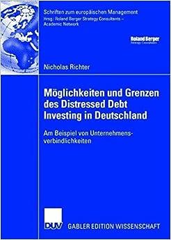 Möglichkeiten und Grenzen des Distressed Debt Investing in Deutschland: Am Beispiel von Unternehmensverbindlichkeiten (Schriften zum europäischen Management)