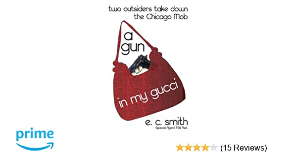 1bd16d314554 A Gun in My Gucci  Two Outsiders Take Down the Chicago Mob  E. C. Smith   9781497347120  Amazon.com  Books