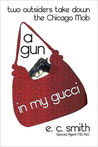 1bd16d314554 A Gun in My Gucci  Two Outsiders Take Down the Chicago Mob  E. C. Smith   9781497347120  Amazon.com  Books