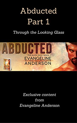 Abducted Part 1: Through the Looking Glass: (Alien Warrior BBW Scifi Romance) (The Alien Mate Index)