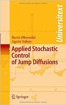Book Applied Stochastic Control of Jump Diffusions 1st edition by Øksendal, Bernt, Sulem, Agnès, Oksendal, Bernt, Sulem, Agnes (2004)