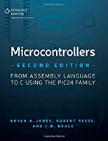 Microcontrollers: From Assembly Language to C Using the PIC24 Family, 2nd Edition Front Cover