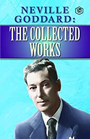 Neville Goddard : The Collected Works (English Edition)