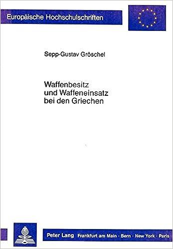 Waffenbesitz Und Waffeneinsatz Bei Den Griechen (Europaeische Hochschulschriften / European University Studie)