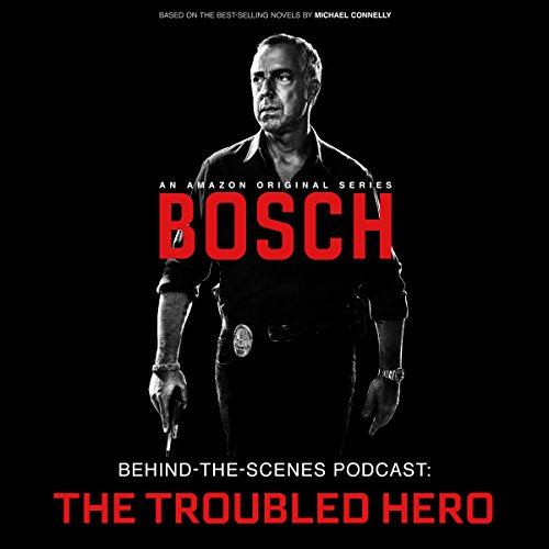 Bosch Behind-the-Scenes Podcast: The Troubled Hero (Tv Shows Harry Bosch compare prices)