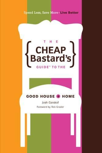 The Cheap Bastard's Guide to the Good House and Home