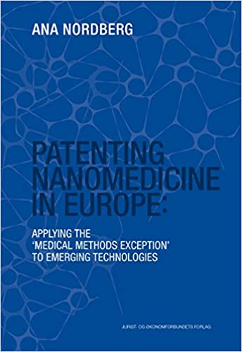 Patenting Nanomedicine in Europe: Applying the 'medical methods exception' to emerging technologies