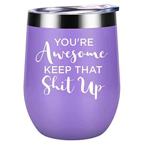 You're Awesome Keep That Shit Up - Funny Thank you, New Job, Congratulation, Graduation, Promotion, Inspirational, Birthday Gifts Idea for Women Friends, Her, Coworkers - Coolife 12oz Wine Tumbler