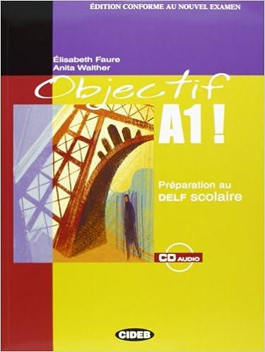 Livre gratuits en ligne Objectif A1 ! : Préparation au DELF scolaire (1CD audio) pdf, epub