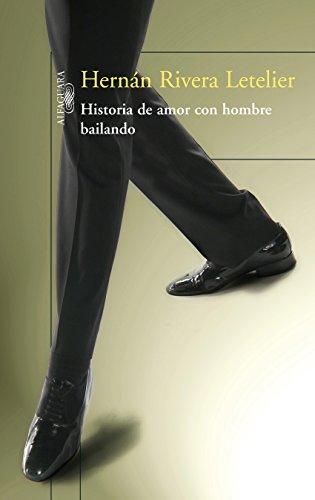 Historia de amor con hombre bailando (Spanish Edition) by [Letelier, Hernán Rivera