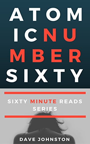 Atomic Number Sixty (Sixty Minute Reads Book 1) by [Johnston, Dave]