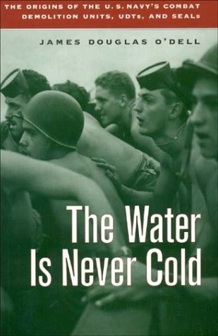 Water Is Never Cold: The Origins of the U.S. Navy's Combat Demolition Units, UDTs, and Seals