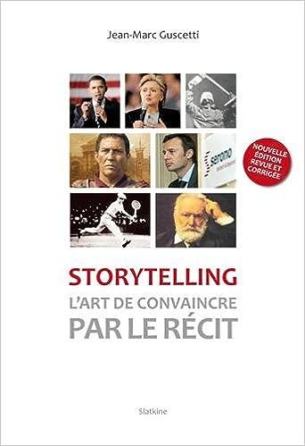 Storytelling : Lart de convaincre par le récit