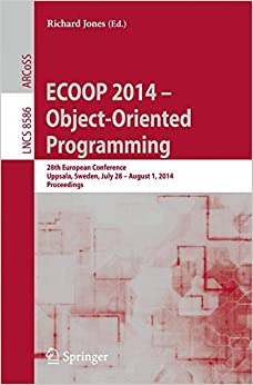 Ecoop 2014 -- Object-Oriented Programming: 28th European Conference, Uppsala, Sweden, July 28--August 1, 2014, Proceedings (Lecture Notes in Computer Science)