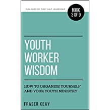 Youth Worker Wisdom: How to Organize Yourself and Your Youth Ministry (Book 3)