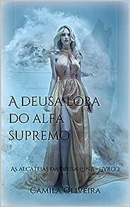 A deusa loba do alfa supremo: As alcateias da deusa Luna - Livro 2
