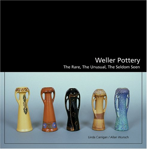 Weller Pottery: The Rare, the Unusual, the Seldom Seen ()