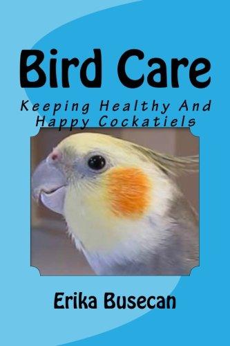 Bird Care: Keeping Healthy And Happy Cockatiels pdf epub