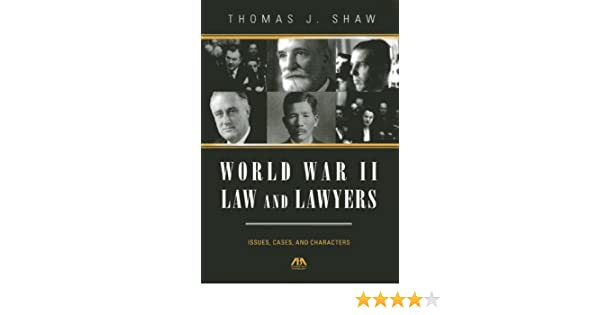 World War II Law and Lawyers Cases Issues and Characters