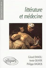 Littérature et médecine: Petite anthologie littéraire à l'usage des étudiants en médecine par Philippe Bagros