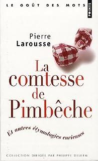 La comtesse de Pimbêche : Et autres étymologies curieuses par Pierre Larousse