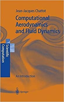 Book Computational Aerodynamics and Fluid Dynamics: An Introduction (Scientific Computation) by Jean-Jacques Chattot (2010-12-07)
