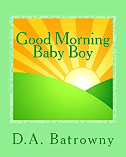 Good Morning Baby Boy (The Early Ed Series Book 3) by [Batrowny, D.A.]