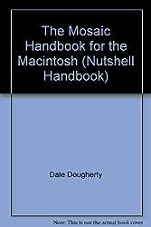 The Mosaic Handbook for the Macintosh (Nutshell Handbooks)