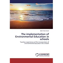 The implementation of Environmental Education in schools: Teachers experiences of the incorporation of Environmental Education into schools