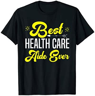 Best Health Care Aide Shirts home health assistant Gift  T-Shirt