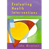Evaluating Health Interventions: An Introduction to Evaluation of Heatlh Treatments, Services, Policies and Organizational Interventions
