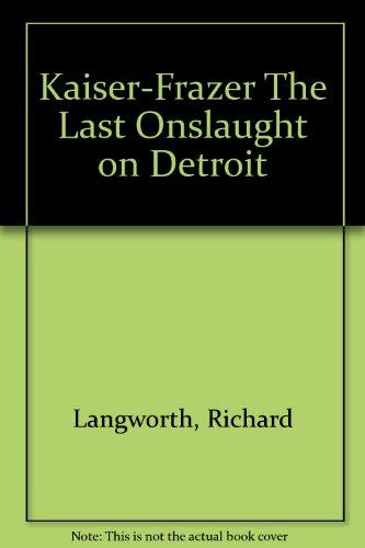 Kaiser-Frazer,The Last Onslaught on Detroit