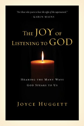 The Joy of Listening to God:  Hearing the Many Ways God Speaks to Us