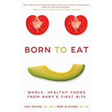 Born to Eat: Whole, Healthy Foods from Baby's First Bite