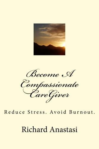 Become A Compassionate Caregiver Reduce Stress Avoid