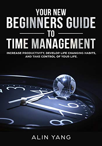 Increase Productivity - Time Management: Your New Beginners Guide to Time Management: Increase Productivity, Develop life changing habits,  and take control of your life.