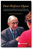 Dear Professor Dyson: Twenty Years of Correspondence Between Freeman Dyson and Undergraduate Students on Science, Technology, Society and Life